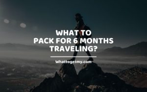 What to Pack for 6 Months Traveling WhatToGetMy