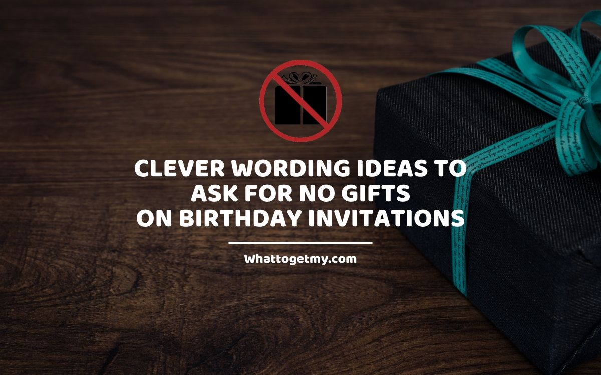 Clever Wording Ideas to Ask for No Gifts on Birthday Invitations