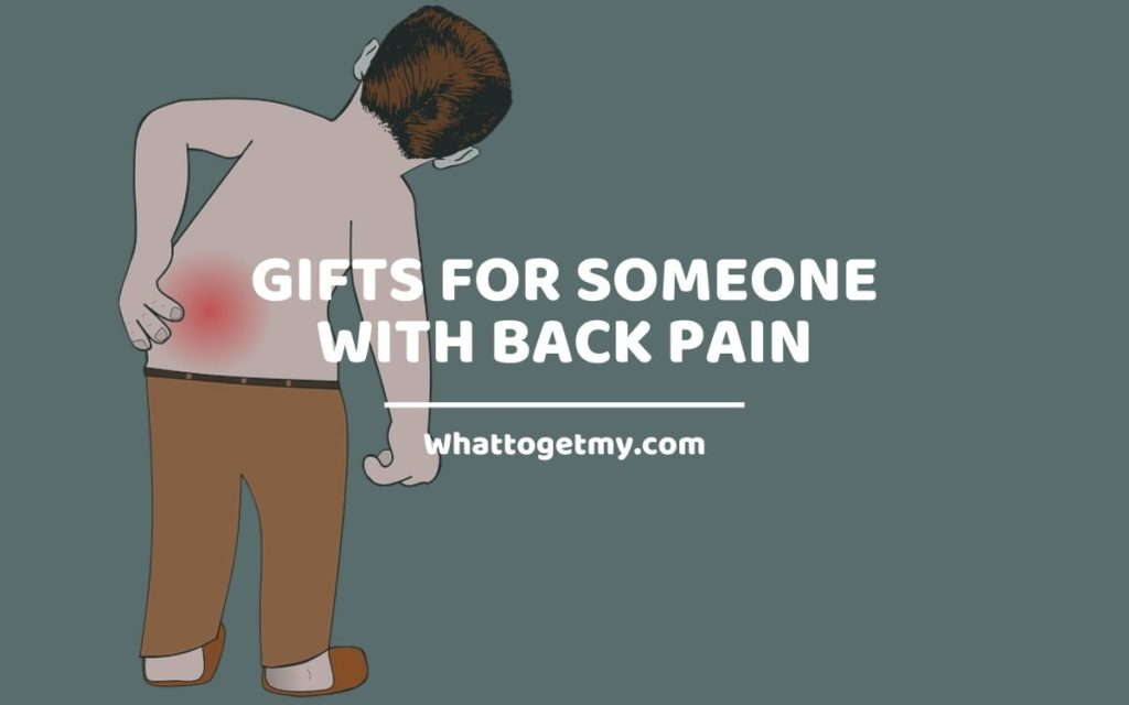 Amazing Gifts for Someone with Back Pain WhatToGetMy