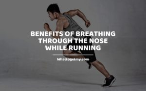 Benefits of Breathing Through the Nose While Running Whattogetmy