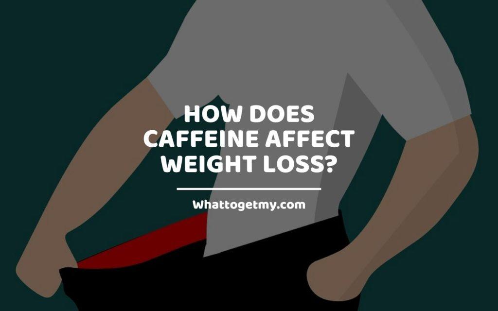 Caffeine Affect Weight Loss_ WTGM