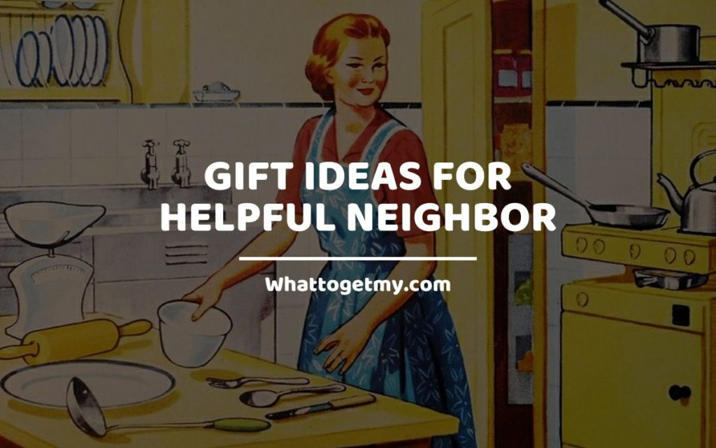 Gift Ideas For Helpful Neighbor WhatToGetMy