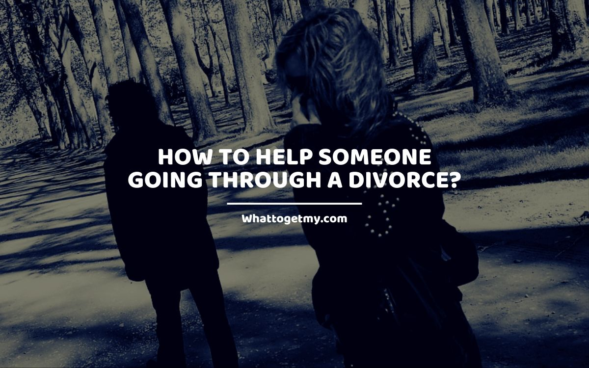 How to Help Someone Going Through a Divorce?