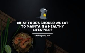 What Foods Should We Eat to Maintain a Healthy Lifestyle_ WTGM