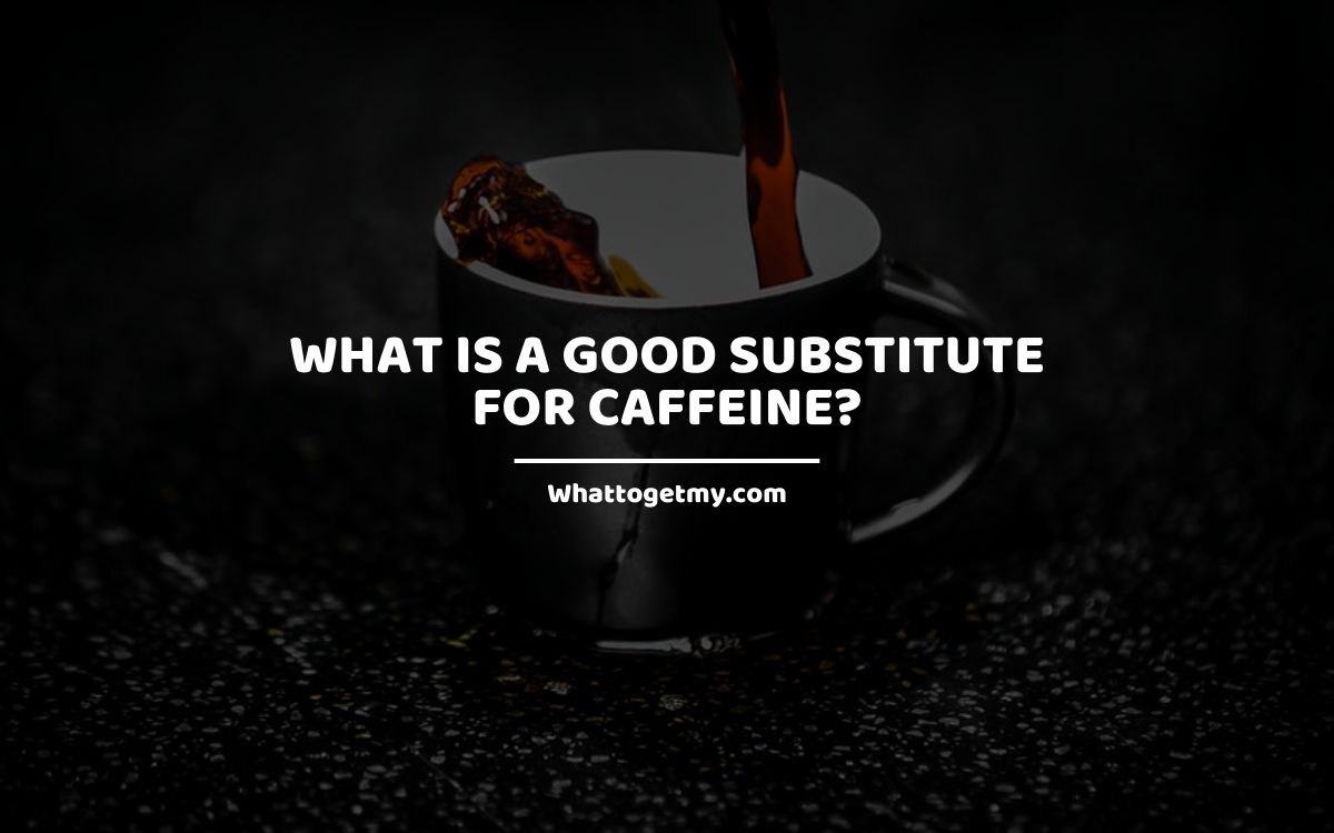 What is a Good Substitute For Caffeine?
