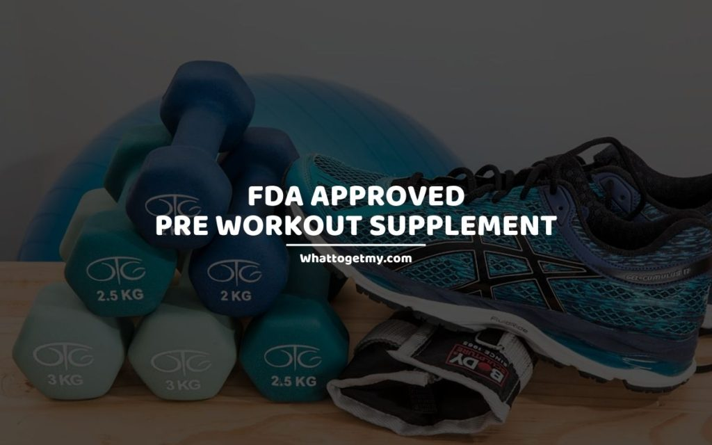 FDA APPROVED PRE WORKOUT supplement