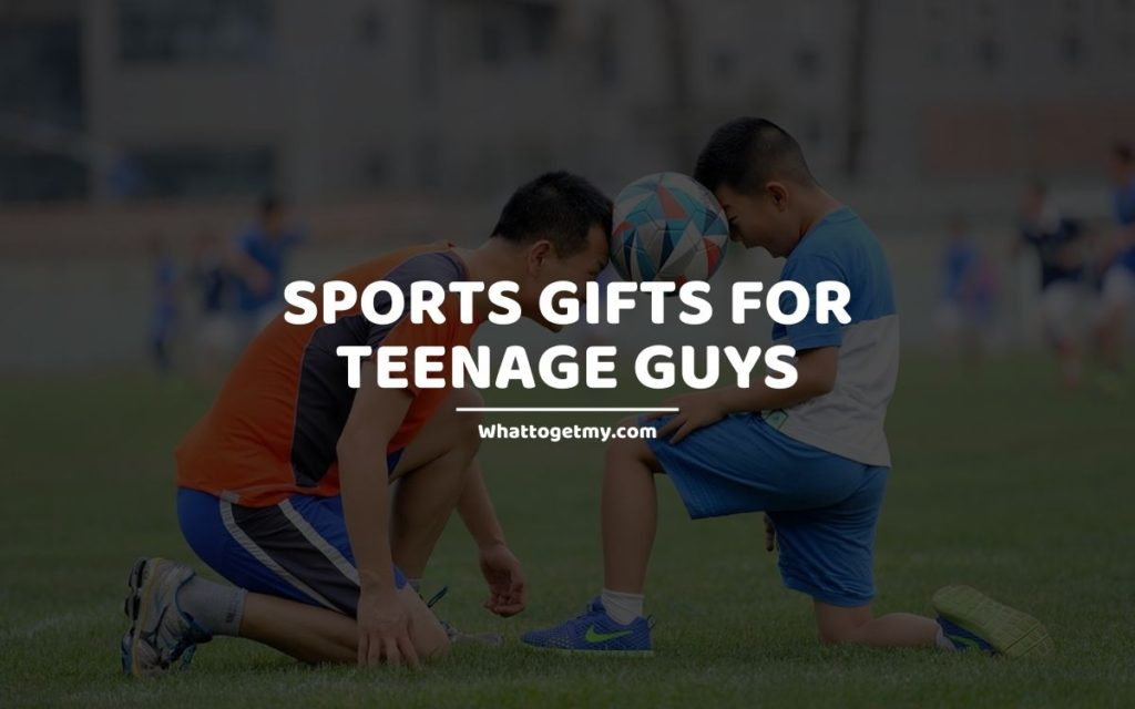 SPORTS GIFTS FOR TEENAGE GUYS