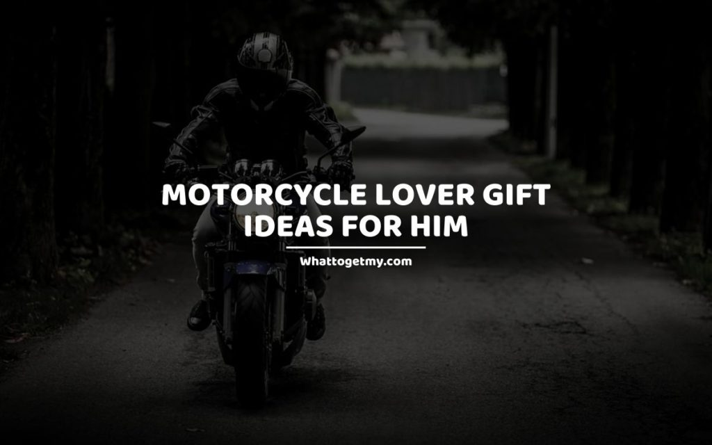 Motorcycle Lover Gift Ideas For Him