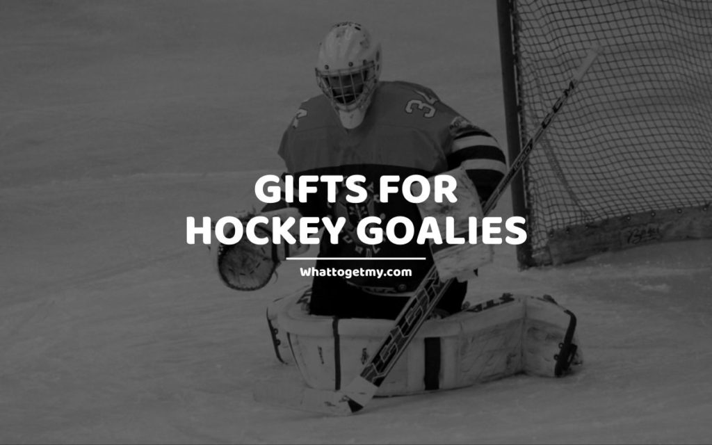 GIFTS FOR HOCKEY GOALIES