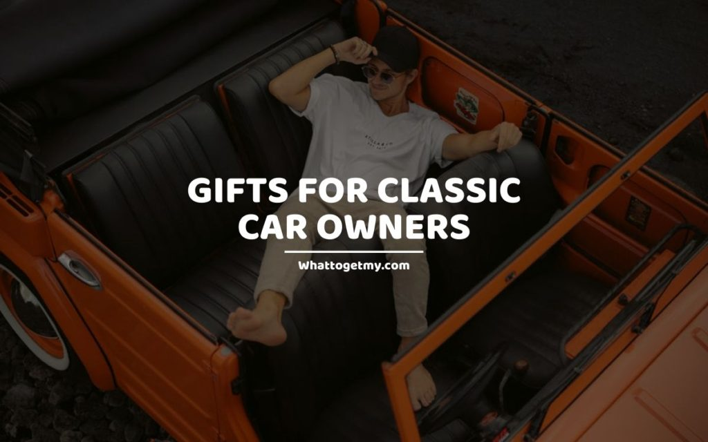 GIFTS FOR CLASSIC CAR OWNERS