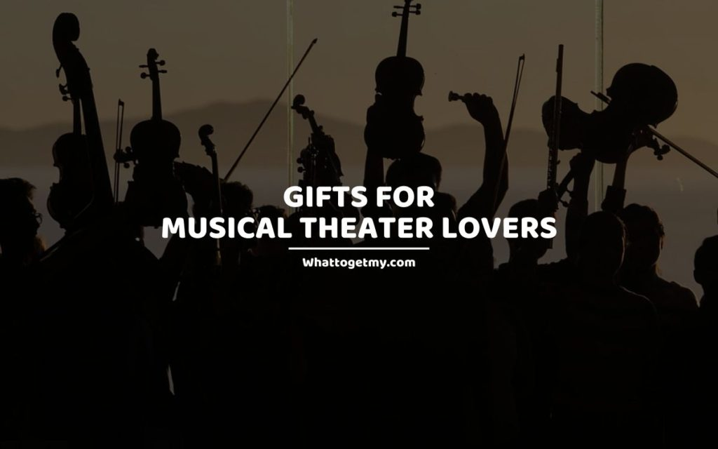 GIFTS FOR MUSICAL THEATER LOVERS