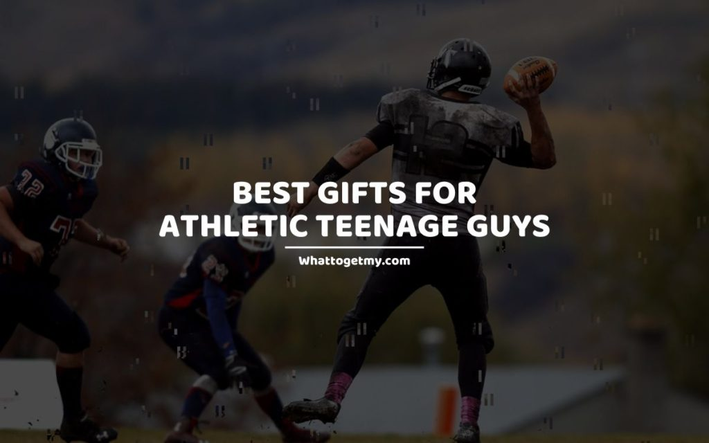 Best Gifts For Athletic Teenage Guys