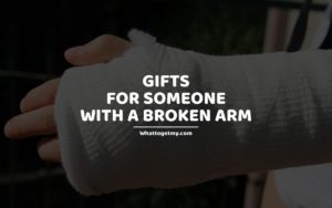 Gifts For Someone With a Broken Arm