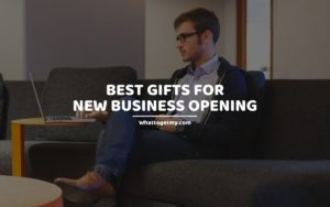 Best Gifts for New Business Opening