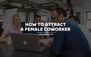 How to Attract a Female Coworker whattogetmy