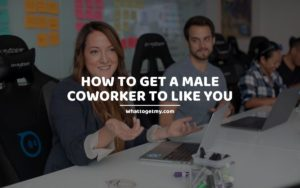 How to Get a Male Coworker to Like You whattogetmy