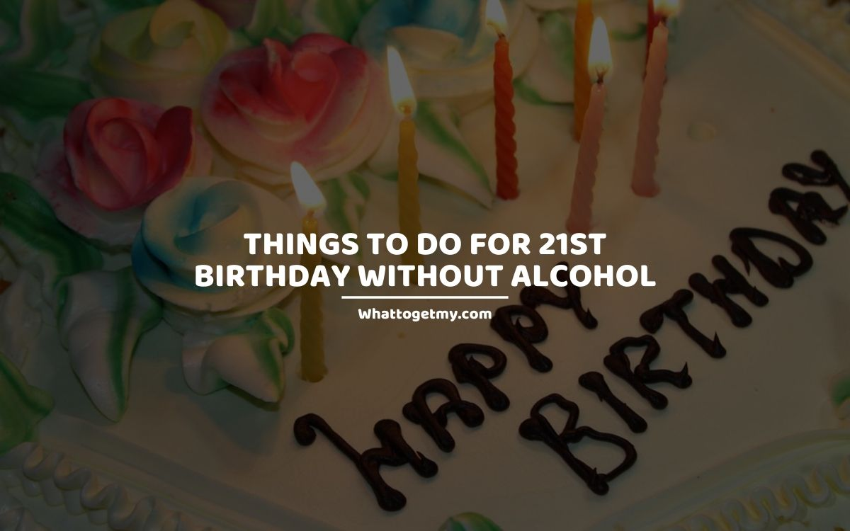 Things To Do For 21st Birthday Without Alcohol What To Get My