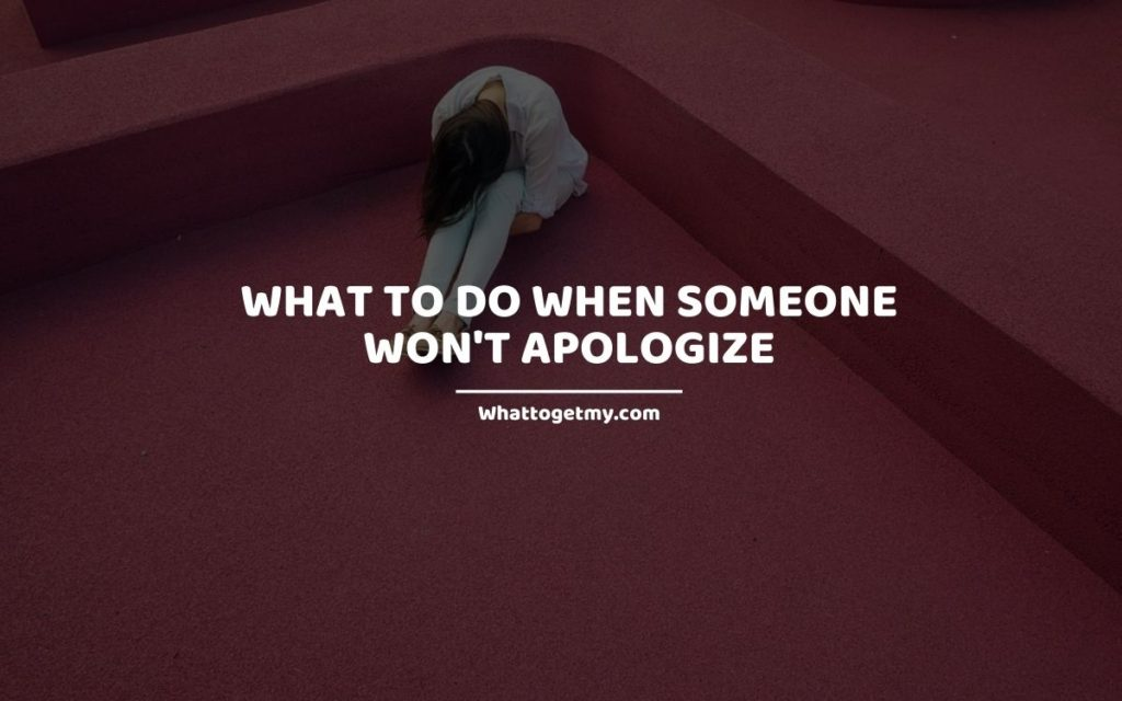 What to Do When Someone Won't Apologize whattogetmy