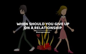 When should you give up on a relationship whattogetmy