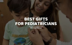 Best Gifts for Pediatricians