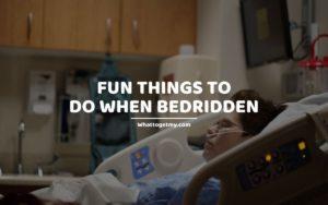 Fun Things to Do When Bedridden