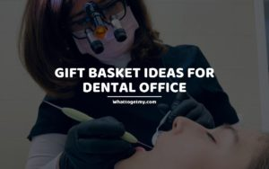 Gift basket ideas for dental office whattogetmy
