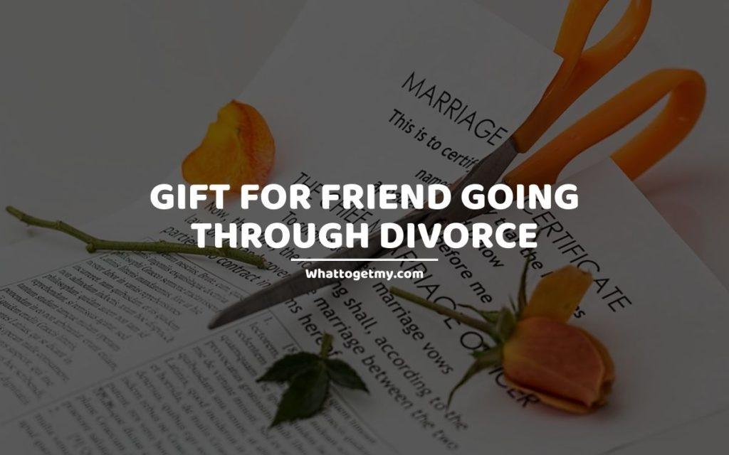 Gift for Friend Going Through Divorce
