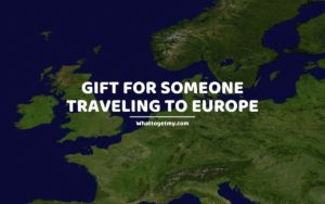 Gift for Someone Traveling to Europe