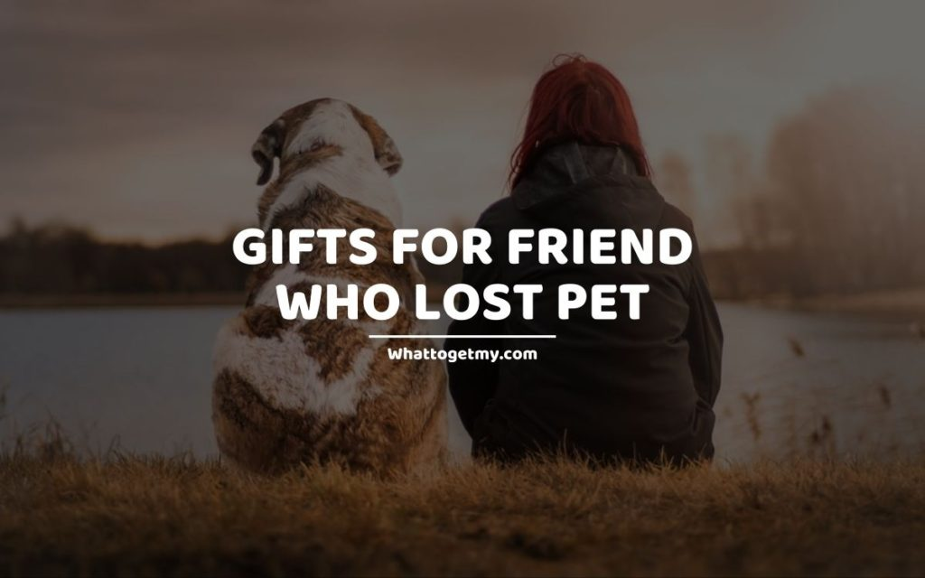 Gifts for Friend Who Lost Pet
