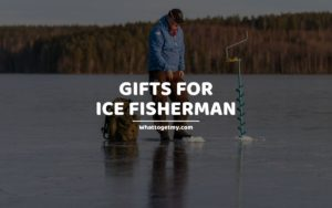 Gifts for Ice Fisherman