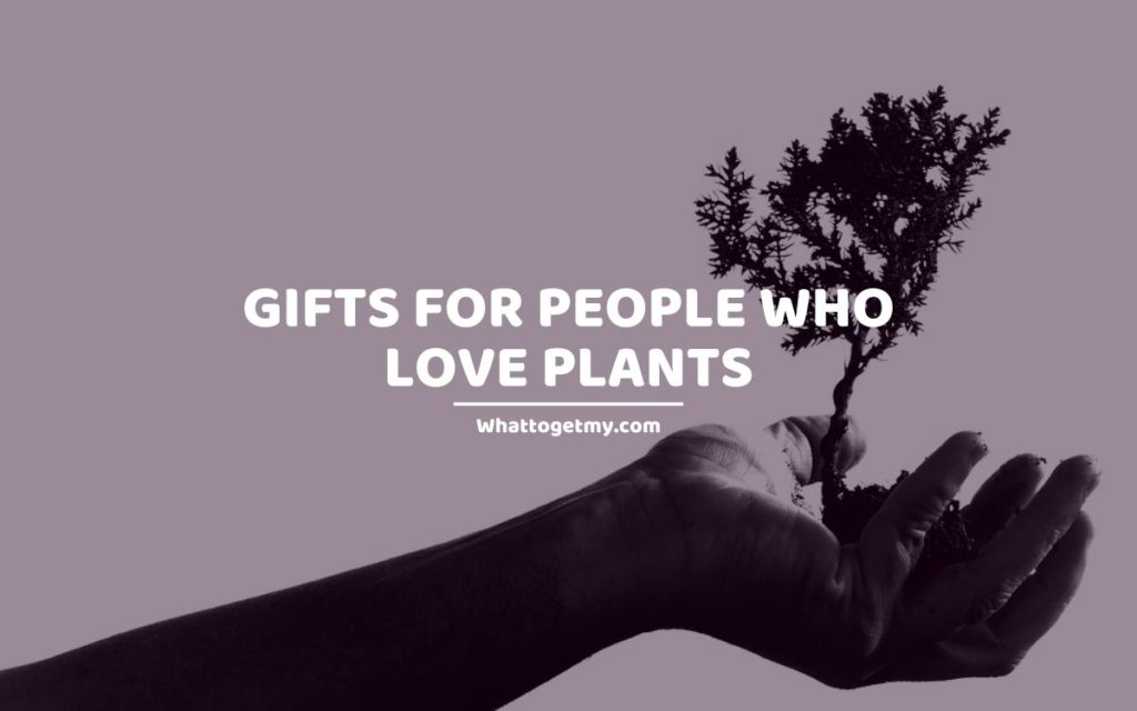 Gifts for People Who Love Plants