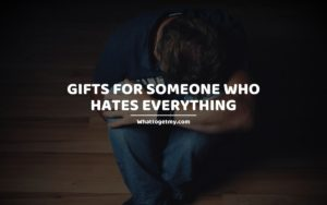 Gifts for Someone Who Hates Everything