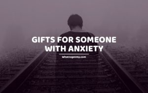 Gifts for Someone with Anxiety
