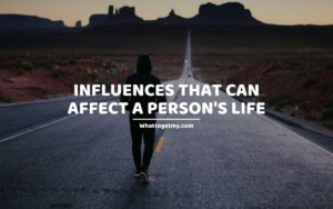 Influences That Can Affect a Person's Life whattogetmy