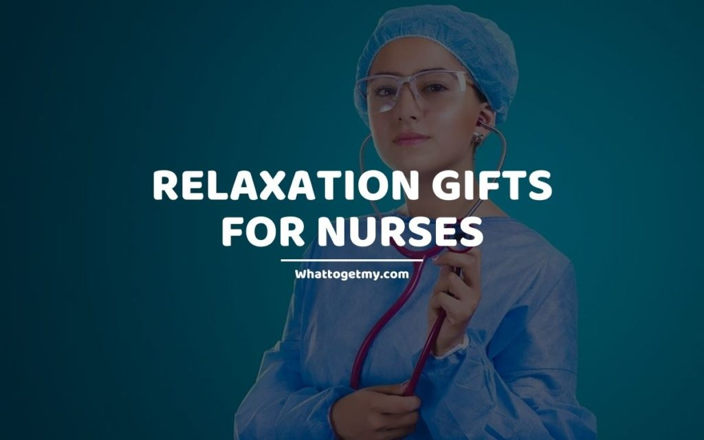 Relaxation gifts for nurses whattogetmy