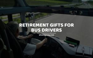 Retirement Gifts for Bus Drivers
