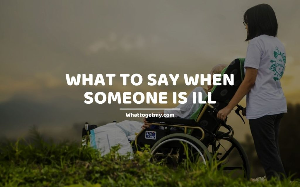 What to say when someone is ill whattogetmy
