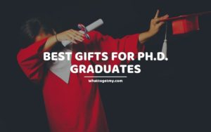 BEST GIFTS FOR Ph.D. GRADUATES