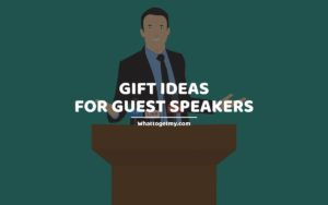 Gift Ideas for Guest Speakers