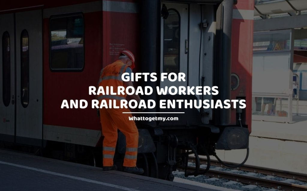 Gifts For Railroad Workers and Railroad Enthusiasts