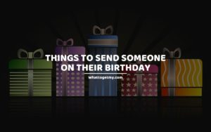 Things to Send Someone on Their Birthday