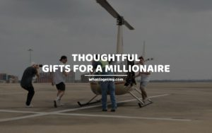 Thoughtful Gifts For A Millionaire
