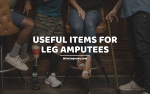 USEFUL ITEMS FOR LEG AMPUTEES