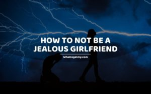 17 Ways How to Not Be a Jealous Girlfriend