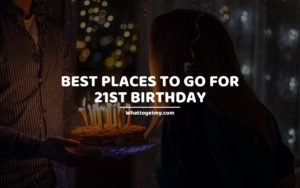Best Places to Go for 21st Birthday