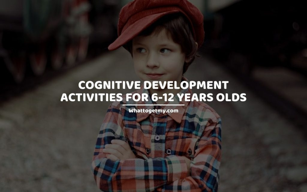 COGNITIVE DEVELOPMENT ACTIVITIES FOR 6-12 YEARS OLDS