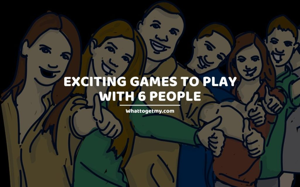 Exciting Games To Play With 6 People