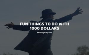 FUN THINGS TO DO WITH 1000 DOLLARS