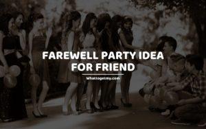 Farewell Party Idea for Friend
