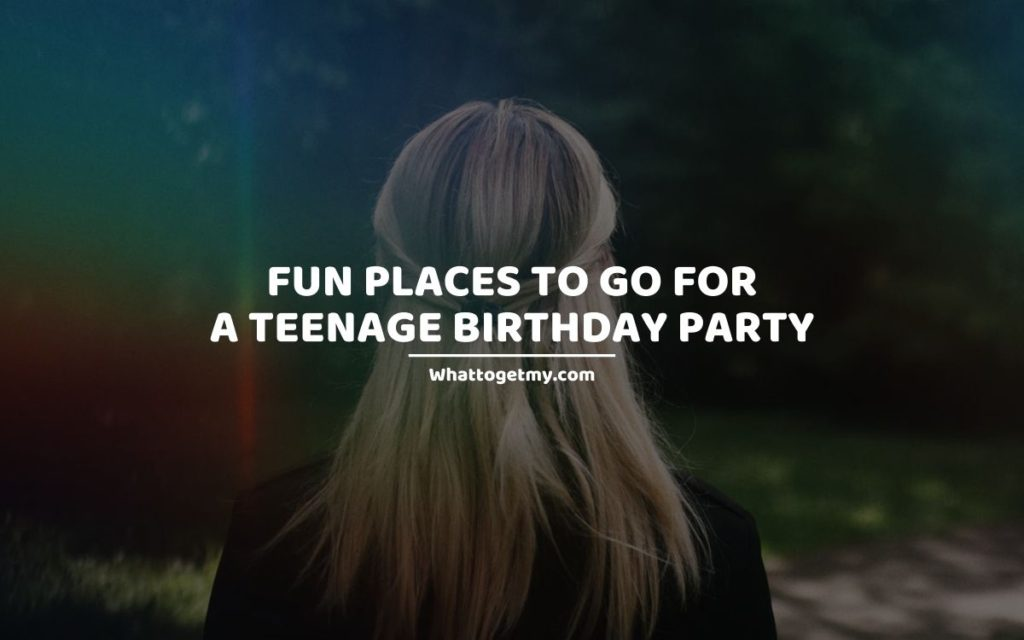 Fun Places to Go for a Teenage Birthday Party
